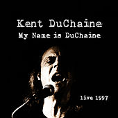 My Name is DuChaine - Live 1997 by Kent DuChaine