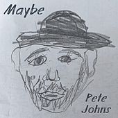 Maybe by Pete Johns