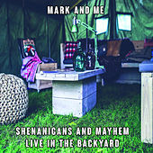 Shenanigans and Mayhem Live In The Backyard (Live) de Mark and Me