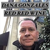 Red Red Wine by Dana Gonzales