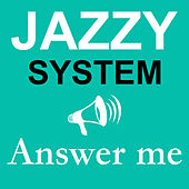 Answer Me von Jazzy System
