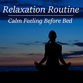 Relaxation Routine Calm Feeling Before Bed by Various Artists