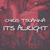 Its Alright de Chris Tsuanna