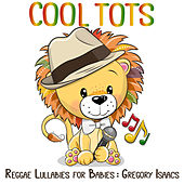 Reggae Lullabies for Babies: Gregory Isaacs de Cool Tots