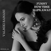 Funny How Time Slips Away by Valmiki Ramani