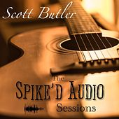 The Spike'd Audio Sessions by Scott Butler