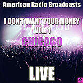 I Don't Want Your Money Vol. 1 (Live) by Chicago