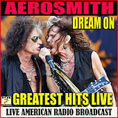 Dream On Greatest Hits Live (Live) by Aerosmith