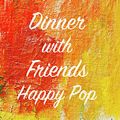 Dinner with Friends Happy Pop by Various Artists