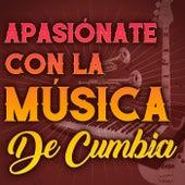 Apasiónate Con La Música De Cumbia von Various Artists