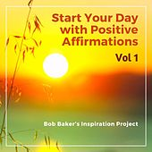 Start Your Day with Positive Affirmations, Vol. 1 von Bob Baker's Inspiration Project