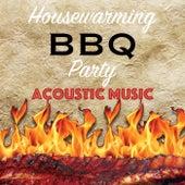 Housewarming BBQ Party Acoustic Music de Various Artists