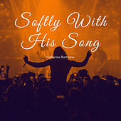 Softly With His Song de Catharine Bartmess