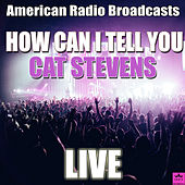 How Can I Tell You (Live) von Yusuf / Cat Stevens