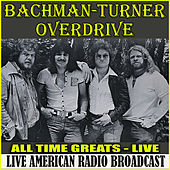 All Time Greats Live (Live) by Bachman-Turner Overdrive