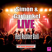 Red Rubber Ball (Live) by Simon & Garfunkel