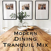 Modern Dining Tranquil Mix by Various Artists