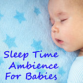Sleep Time Ambience For Babies by Various Artists