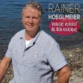 Vielleicht verliebst du dich noch heut by Rainer Hoeglmeier