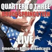 Quarter to Three (Live) von Bruce Springsteen