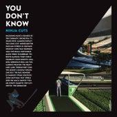 You Don't Know - Ninja Cuts de Various Artists