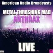 Metal Thrashing Mad (Live) de Anthrax