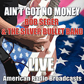 Ain't Got No Money (Live) de Bob Seger