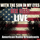 With The Sun In My Eyes (Live) de Bee Gees