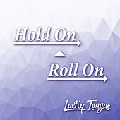 Hold on Roll On de Lucky Tongue