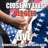 Close My Eyes (Live) by Bee Gees