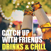 Catch Up With Friends Drinks & Chill de Various Artists