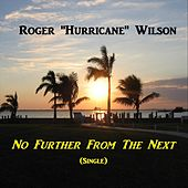 No Further from the Next by Roger Hurricane Wilson