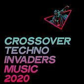 Crossover Techno Invaders Music 2020 by Various Artists