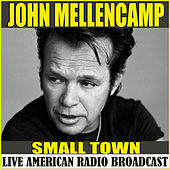Small Town (Live) by John Mellencamp