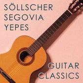 Guitar Classics: Söllscher, Segovia & Yepes by Andres Segovia