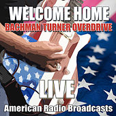 Welcome Home (Live) by Bachman-Turner Overdrive