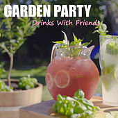 Garden Party Drinks With Friends by Various Artists