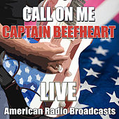 Call On Me (Live) de Captain Beefheart