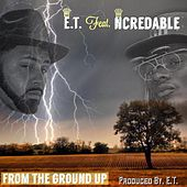From the Ground Up (feat. Ncredable) by ET