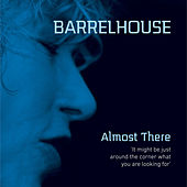 Almost There by Barrelhouse