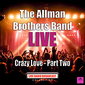 Crazy Love - Part Two (Live) by The Allman Brothers Band
