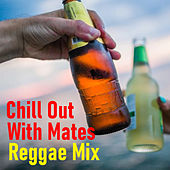 Chill Out With Mates Reggae Mix de Various Artists