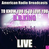 To Know You Is To Love You (Live) de B.B. King