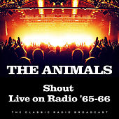 Shout Live on Radio '65-66 (Live) von The Animals
