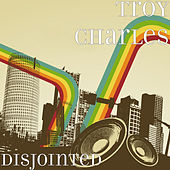 Disjointed de Troy Charles