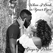 When I Look in Your Eyes by Gregory Porter