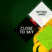 Close to Sky - Natural Lands by Sleepy Times