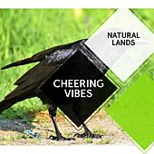 Cheering Vibes - Natural Lands by Sleepy Times