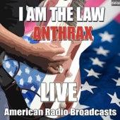 I Am The Law (Live) de Anthrax