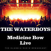 Medicine Bow Live (Live) by The Waterboys